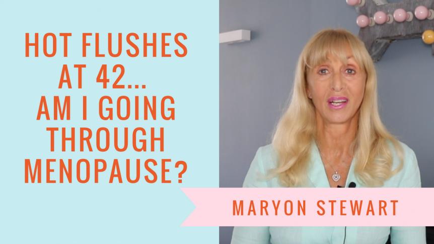 Help, I'm having hot flushes at 42! Am I menopausal? - Maryon Stewart help, i'm having hot flushes at 42! am i menopausal? Help, I'm having hot flushes at 42! Am I menopausal? 2 862x485