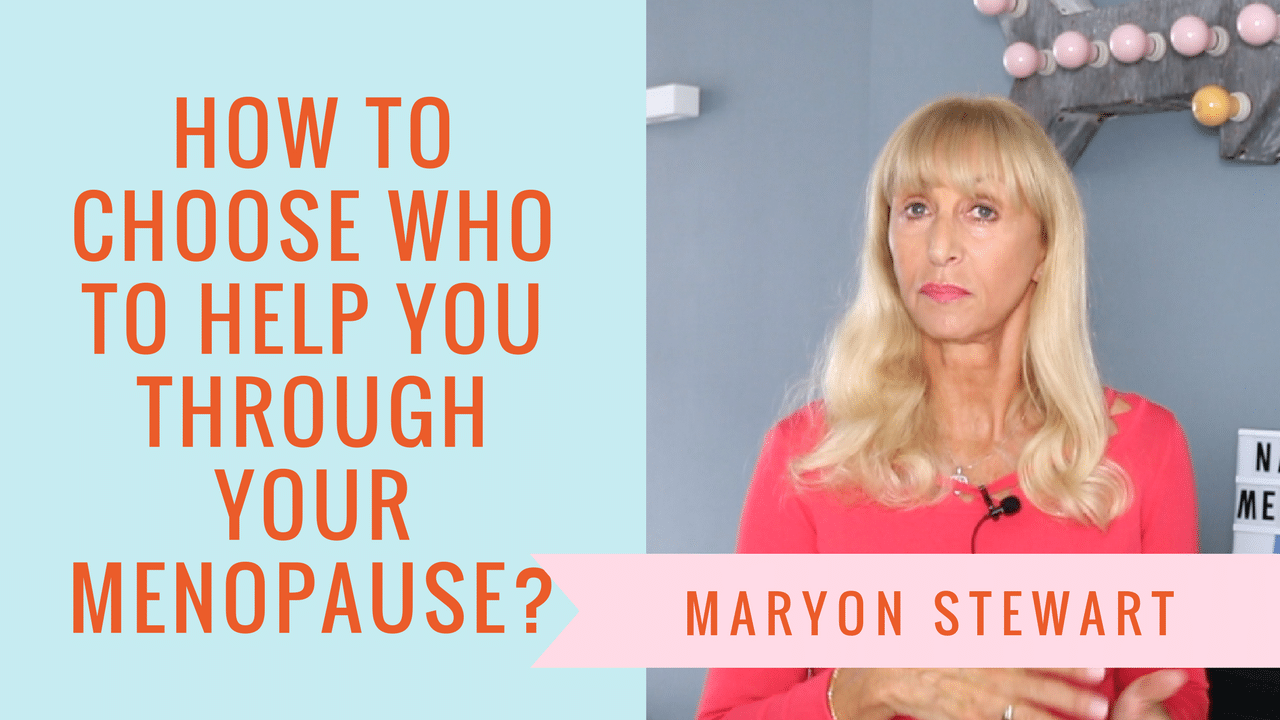 How to choose who to help you through your Menopause 4