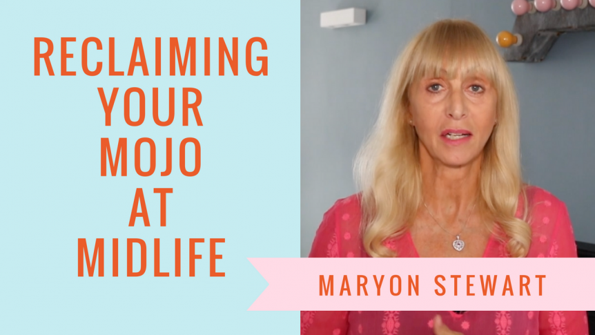 How To Reclaim Your Mojo At Midlife - Maryon Stewart