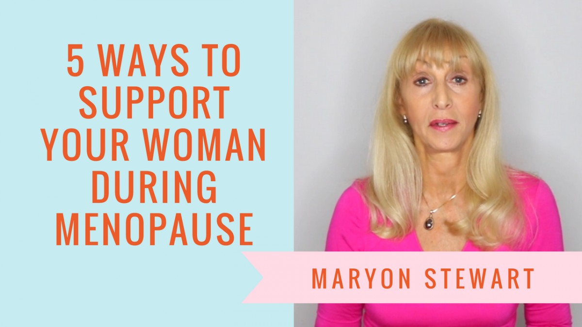 5 Ways To Support Your Woman During Menopause - Maryon Stewart