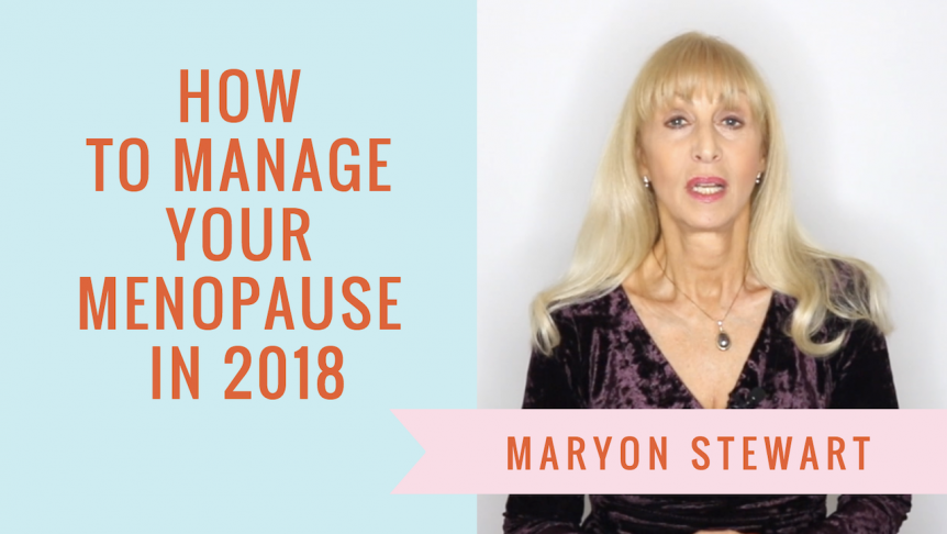 How to manage your menopause in 2018 - Maryon Stewart