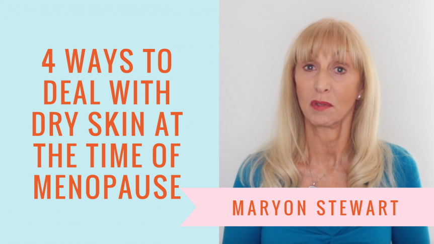 4 Ways To Deal With Dry Skin During Menopause - Maryon Stewart 4 ways to deal with dry skin during menopause 4 Ways To Deal With Dry Skin During Menopause 15 862x485