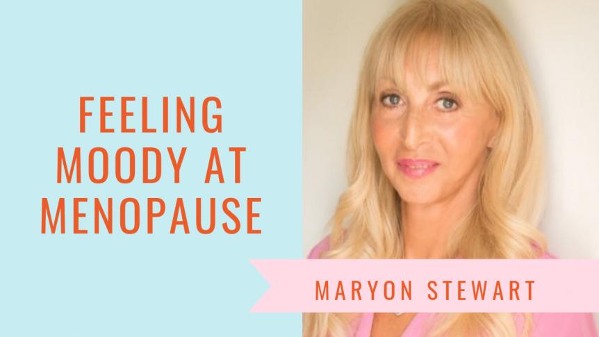 Feeling Moody At Menopause - Maryon Stewart feeling moody at menopause Feeling Moody At Menopause Summer series 862x485