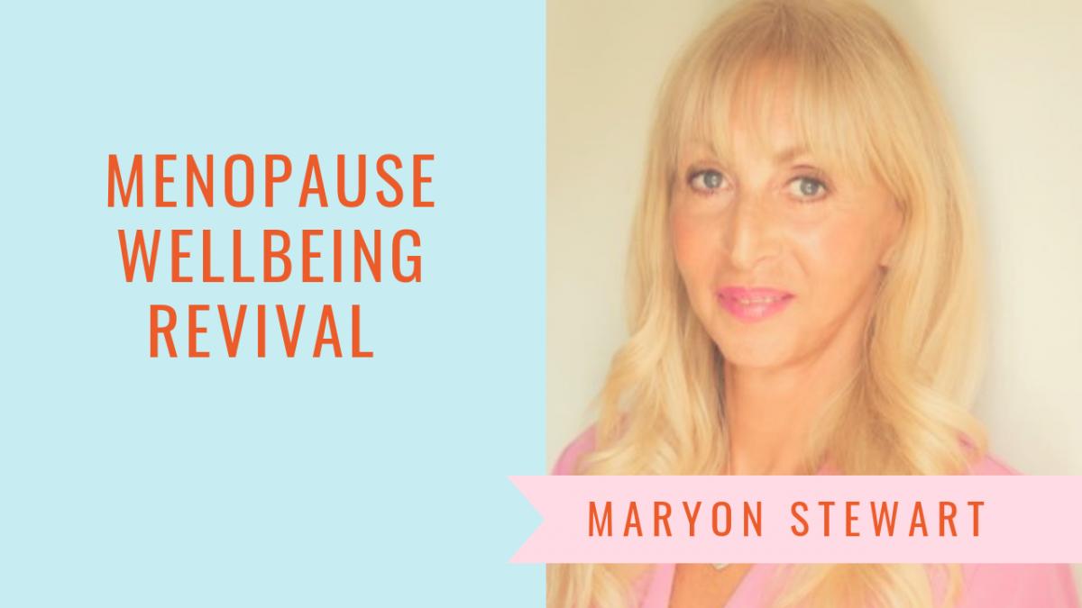 Menopause Wellbeing Revival - Maryon Stewart menopause wellbeing revival Menopause Wellbeing Revival Summer series 2 1200x675