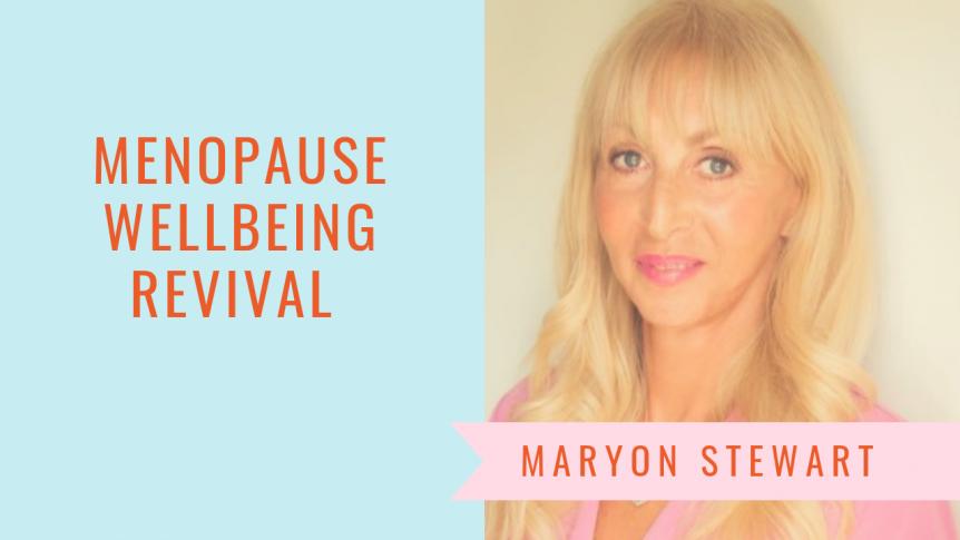 Menopause Wellbeing Revival - Maryon Stewart menopause wellbeing revival Menopause Wellbeing Revival Summer series 2 862x485