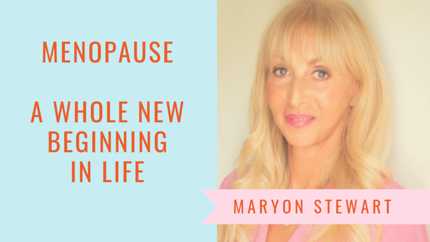 Menopause – A whole new beginning in life - Maryon Stewart menopause – a whole new beginning in life Menopause – A whole new beginning in life Summer series 3 862x485