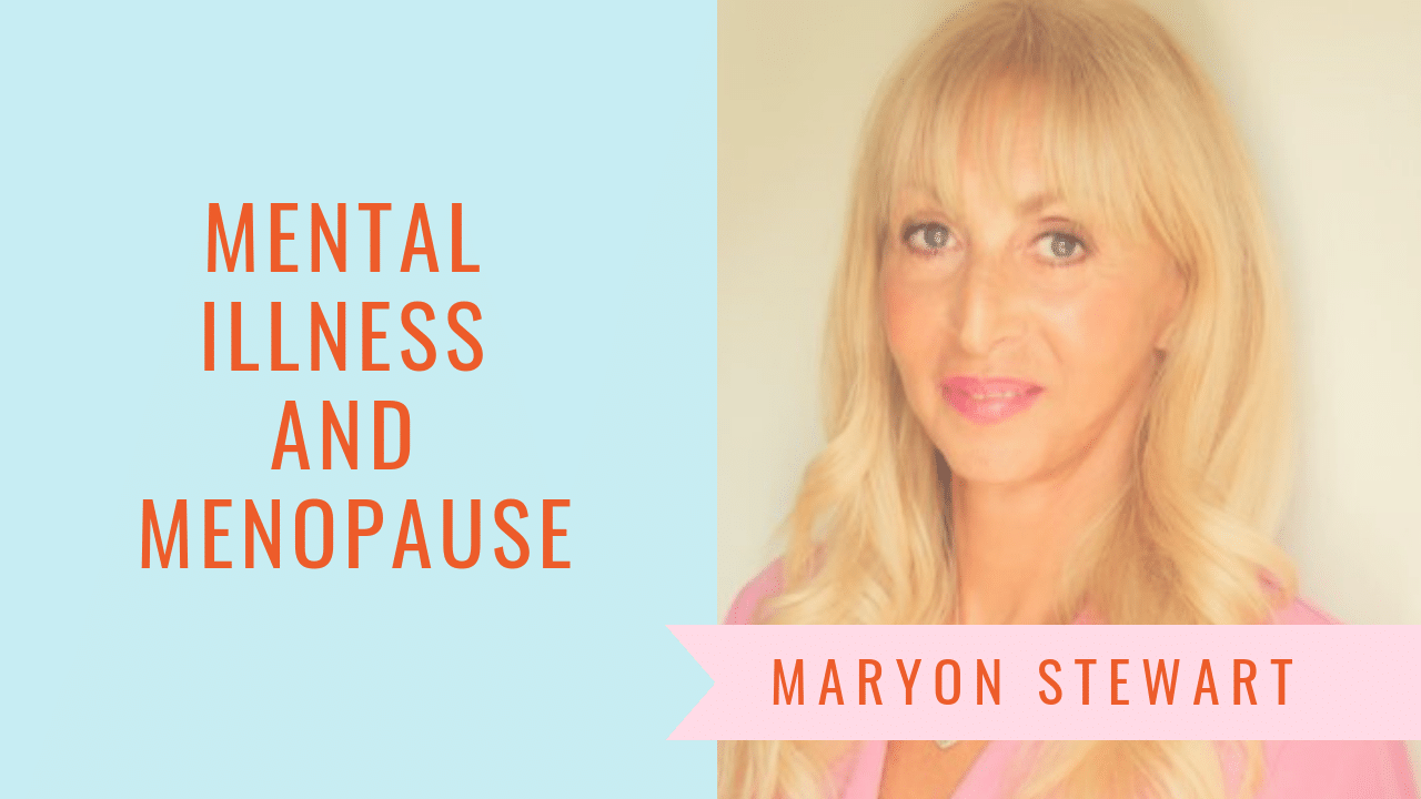 Dealing With Mental Illness And Menopause - Maryon Stewart dealing with mental illness and menopause Dealing With Mental Illness And Menopause Summer series