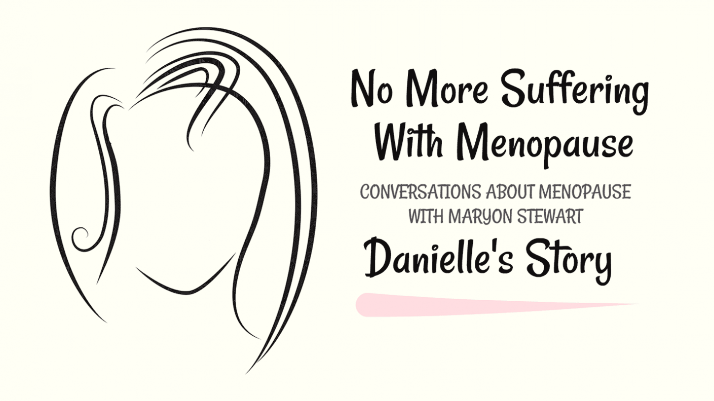 No More Suffering With Menopause Danielle's Story no more suffering with menopause No More Suffering with Menopause featured image 1409x792